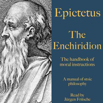 Epictetus: The Enchiridion – The handbook of moral instructions: A manual of stoic philosophy