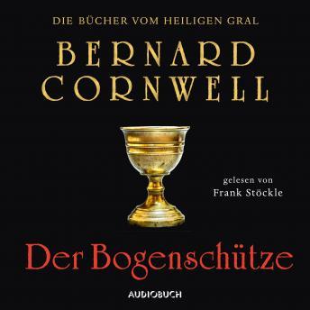 Der Bogenschütze - Die Bücher vom heiligen Gral 1 (Ungekürzt)