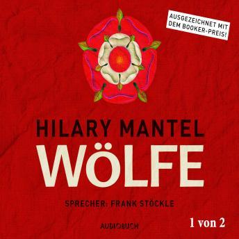 Wölfe, Teil 1 von 2 - Thomas Cromwell, Band 1 (Ungekürzt)