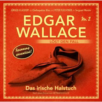 Edgar Wallace, Edgar Wallace löst den Fall, Nr. 2: Das irische Halstuch