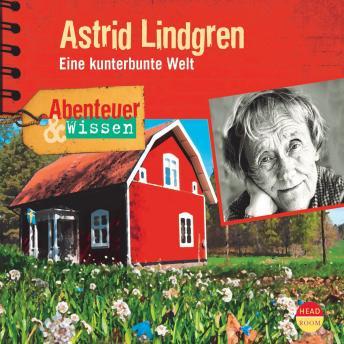 Astrid Lindgren - Eine kunterbunte Welt - Abenteuer & Wissen (Ungekürzt)