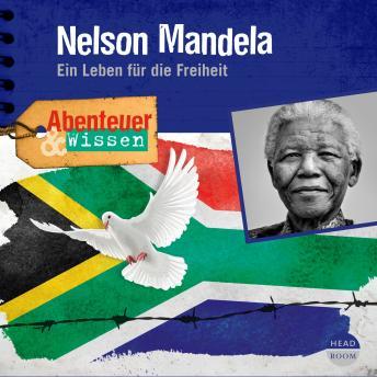 Nelson Mandela - Ein Leben für die Freiheit - Abenteuer & Wissen (Ungekürzt)