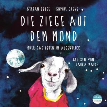 Die Ziege auf dem Mond - oder Das Leben im Augenblick (Hörbuch mit Musik)