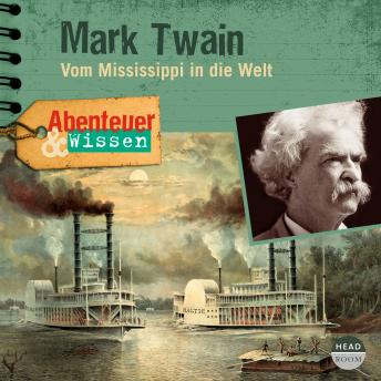 Mark Twain - Vom Mississippi in die Welt - Abenteuer & Wissen (Hörbuch mit Musik)