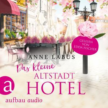Das kleine Altstadthotel - Wege ins Glück, Band 1 (Ungekürzt)