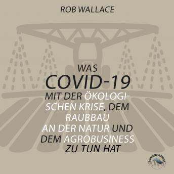 Was COVID-19 mit der ökologischen Krise, dem Raubbau an der Natur und dem Agrobusiness zu tun hat (U