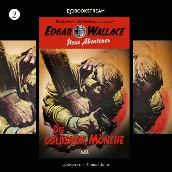 Die goldenen Mönche - Edgar Wallace - Neue Abenteuer, Band 2 (Ungekürzt)