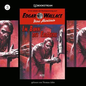 Im Bann des Erlösers - Edgar Wallace - Neue Abenteuer, Band 3 (Ungekürzt)