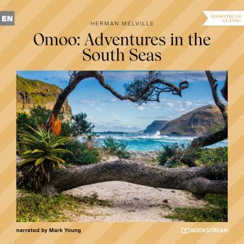 Omoo: Adventures in the South Seas (Unabridged)