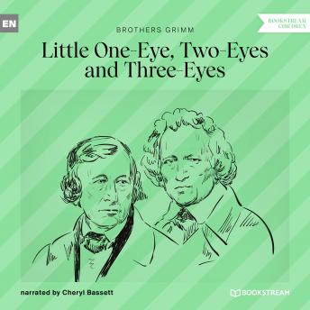 Little One-Eye, Two-Eyes and Three-Eyes (Ungekürzt)