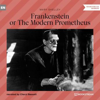 Frankenstein or The Modern Prometheus (Unabridged)