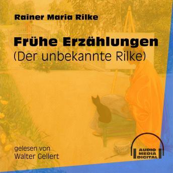 Frühe Erzählungen - Der unbekannte Rilke (Ungekürzt)