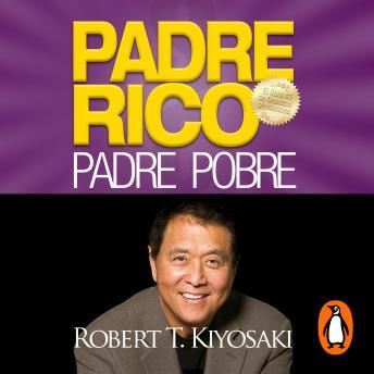 Padre Rico, Padre Pobre (Bestseller): Qué les enseñan los ricos a sus hijos acerca del dinero, ¡que los pobres