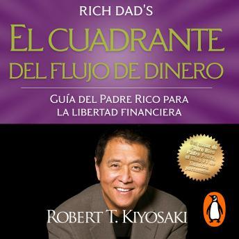 El cuadrante del flujo de dinero: Guía del padre rico para la libertad financiera