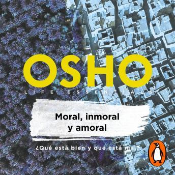 Moral, inmoral y amoral: ¿Qué está bien y qué está mal?