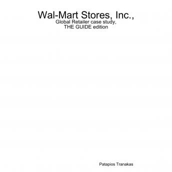 Wal-Mart Stores| Inc.| Global Retailer case study| THE GUIDE edition, Patapios Tranakas