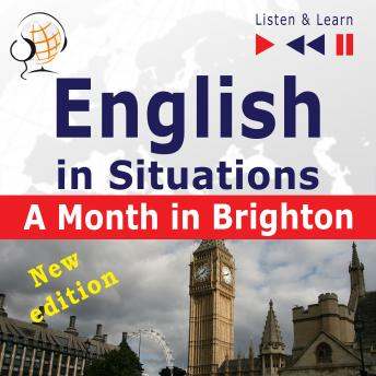 English in Situations: A Month in Brighton - New Edition (16 Topics - Proficiency level: B1 - Listen & Learn), Dorota Guzik