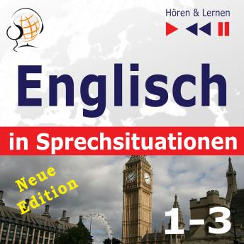 Englisch in Sprechsituationen. 1-3 - Neue Edition: A Month in Brighton + Holiday Travels + Business English (47 Konversationsthemen auf dem Niveau B1-B2 - Hören & Lernen)