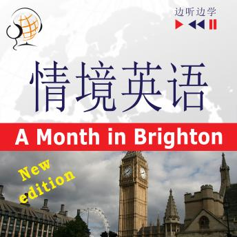 English in Situations for Chinese speakers - Listen & Learn: A Month in Brighton - New Edition (Proficiency level: B1)