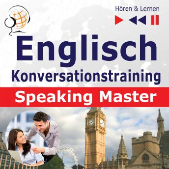 Englisch Konversationstraining: English Speaking Master (Sprachniveau: B1-C1 - Hören & Lernen)