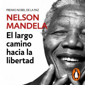 El largo camino hacia la libertad: La autobiografía de Nelson Mandela