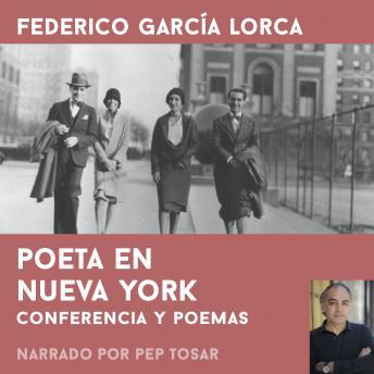 Poeta en Nueva York: narrado por Pep Tosar: Conferencia y obra poética