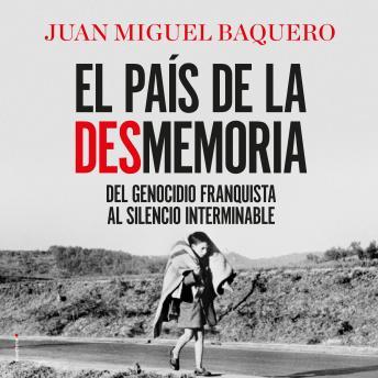 El país de la desmemoria: Del genocidio franquista al silencio interminable