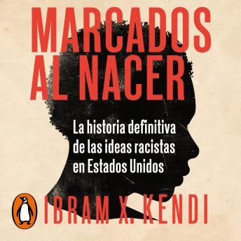 Download Marcados al nacer: La historia definitiva de las ideas racistas en Estados Unidos by Ibram X. Kendi