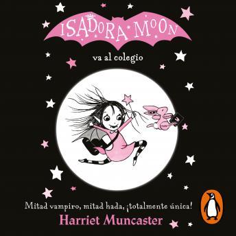 Isadora Moon va al colegio (Isadora Moon): Mitad vampiro, mitad hada, ¡totalmente única!