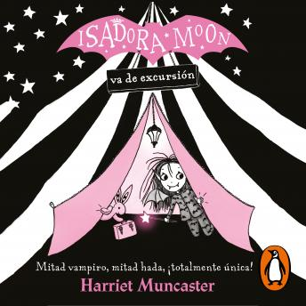 Isadora Moon va de excursión (Isadora Moon): Mitad vampiro, mitad hada, ¡totalmente única!