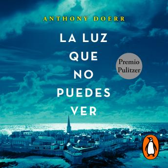 Download La luz que no puedes ver by Anthony Doerr