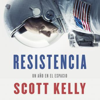 Download Resistencia: Un año en el espacio by Scott Kelly