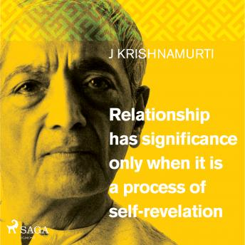 Download Relationship has significance only when it is a process of self-revelation by Jiddu Krishnamurti