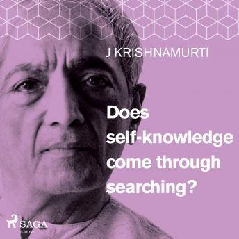 Download Does self-knowledge come through searching? by Jiddu Krishnamurti