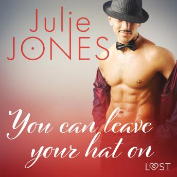 Download You can leave your hat on - erotic short story by Julie Jones