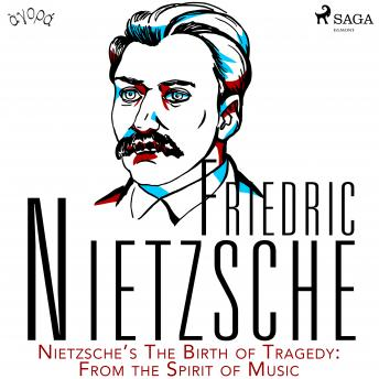 Nietzsche's The Birth of Tragedy: From the Spirit of Music details