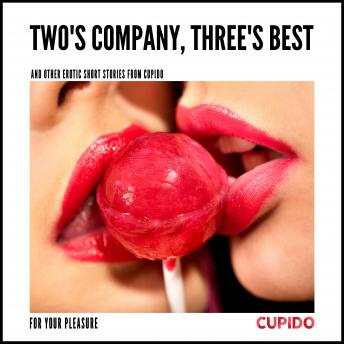 Two's Company, Three's Best – and other erotic short stories from Cupido, – Cupido
