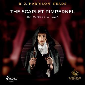 B. J. Harrison Reads The Scarlet Pimpernel