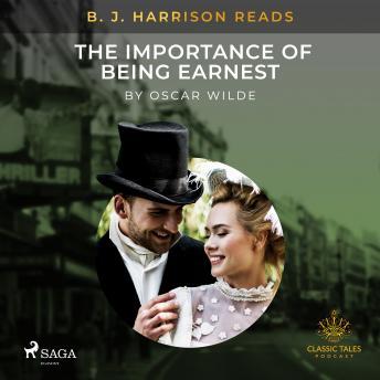 B. J. Harrison Reads The Importance of Being Earnest