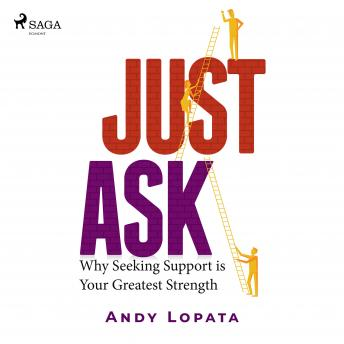 Just Ask: Why Seeking Support is Your Greatest Strength details