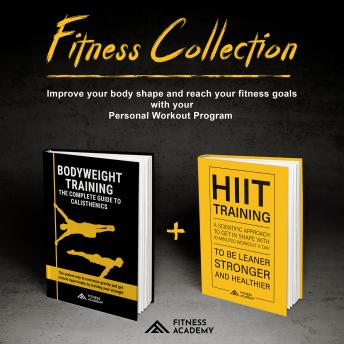 FITNESS COLLECTION: 2 Books in 1: Bodyweight Training  + Hiit Training: Fitness Training and Workout Motivation: Improve your body shape and reach your fitness goals with your Personal Workout Program