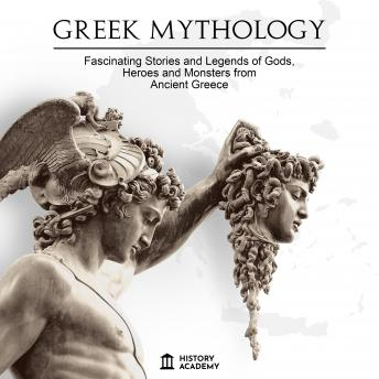 Greek Mythology: Fascinating Stories and Legends of Greek Gods, Goddesses, Heroes and Monsters: Traditions and Myths from Ancient Greece, History Academy
