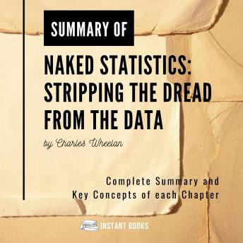 Download Summary of Naked Statistic: Stripping the Dread from the Data by Charles Wheelan: Complete Summary and Key Concepts of each Chapter by Istant Books