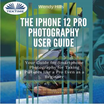 Download IPhone 12 Pro Photography User Guide by Wendy Hills