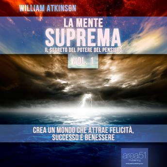 La Mente Suprema vol. 1 [Master Mind vol. 1]: Il Segreto del potere del pensiero [The Secret of the Power of Thought], William Atkinson