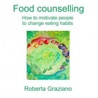 Food Counselling. How To Motivate People To Change Eating Habits, Graziano Roberta