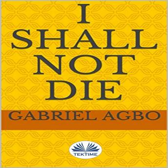 I Shall Not Die, Gabriel Agbo