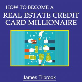 How to Become a Real Estate Credit Card Millionaire, James Tilbrook