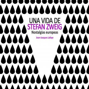 Una vida de Stefan Zweig. Nostalgias europeas