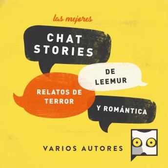 Las mejores chat stories de Leemur. Relatos de Terror y Romántica